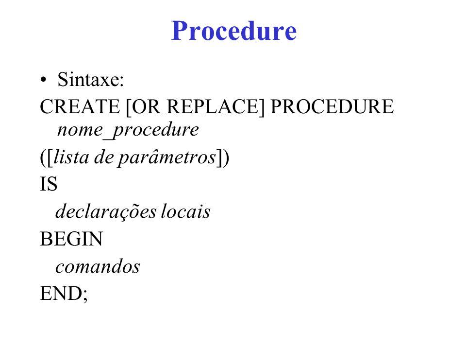 Procedure Sintaxe: CREATE [OR REPLACE] PROCEDURE nome_procedure